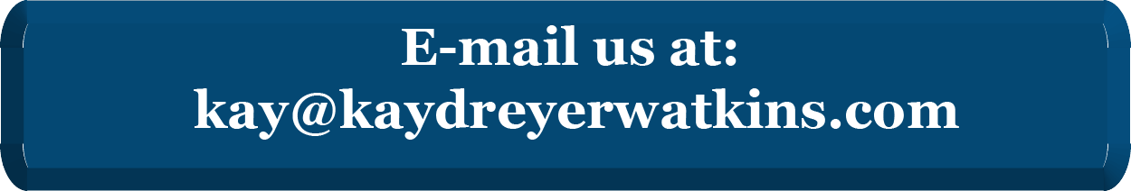 E-mail us to schedule an appointment: kay-at-kaydreyerwatkins dot com